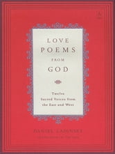 Love Poems from God - Twelve Sacred Voices from the East and West ebook by Various