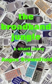 The Broadband Jungle ebook by Angus Brownfield
