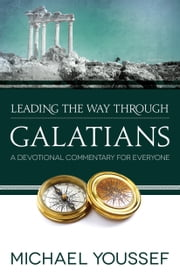 Leading the Way Through Galatians - A Devotional Commentary for Everyone ebook by Michael Youssef