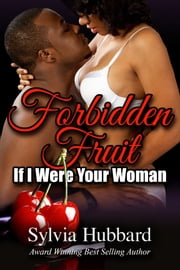 Forbidden Fruit: If I Were Your Woman ebook by Sylvia Hubbard