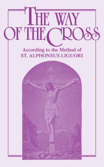 The Way of the Cross - According to the Method of St. Alphonsus Liguori ebook by Anonymous