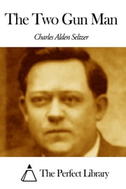 The Two Gun Man ebook by Charles Alden Seltzer