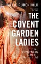 The Covent Garden Ladies - By the Sunday Times bestselling author of THE FIVE ebook by Hallie Rubenhold
