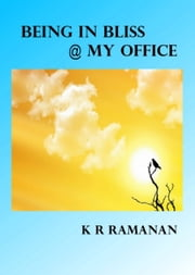 Being In Bliss @ My Office ebook by Ramanan K R