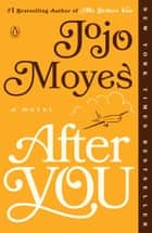 After You - A Novel E-bok by Jojo Moyes
