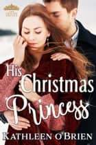 His Christmas Princess ebook by Kathleen O'Brien