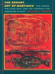 The Errant Art of Moby-Dick - The Canon, the Cold War, and the Struggle for American Studies ebook by William V. Spanos