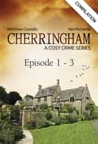 Cherringham - Episode 1 - 3 - A Cosy Crime Series Compilation ebook by Neil Richards, Matthew Costello