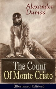 The Count Of Monte Cristo (Illustrated Edition) - Historical Adventure Classic from the renowned French writer, known for The Three Musketeers, The Black Tulip, Twenty Years After, La Reine Margot and The Man in the Iron Mask ebook by Alexandre Dumas