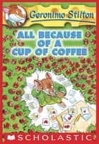 Geronimo Stilton #10: All Because of a Cup of Coffee ebook by