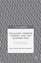 Folklore, Horror Stories, and the Slender Man ebook by S. Chess,E. Newsom
