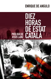 Diez horas de Estat Català ebook by Enrique de Angulo