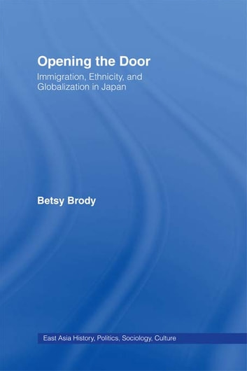 Opening the Doors - Immigration, Ethnicity, and Globalization in Japan ebook by Betsy Teresa Brody