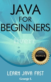 Java For Beginners. Learn Java Fast. ebook by George L.