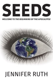 Seeds - Welcome To The Beginning Of The Apocalypse ebook by Jennifer Ruth