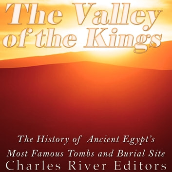 Valley of the Kings, The - The History of Ancient Egypt's Most Famous Tombs and Burial Site audiobook by Charles River Editors