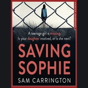 Saving Sophie: A compulsively twisty psychological thriller that will keep you gripped to the very last page audiobook by Sam Carrington