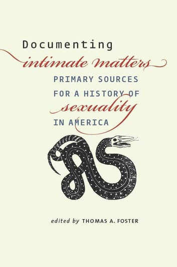 Documenting Intimate Matters - Primary Sources for a History of Sexuality in America ebook by