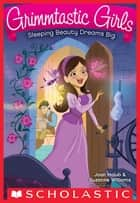 Sleeping Beauty Dreams Big (Grimmtastic Girls #5) ebook by Joan Holub, Suzanne Williams