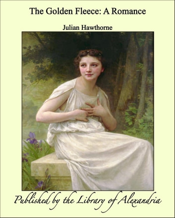 The Golden Fleece: A Romance ebook by Julian Hawthorne