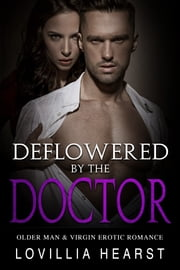 Deflowered By The Doctor - Older Man & Virgin Erotic Romance ebook by Lovillia Hearst
