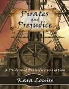 Pirates and Prejudice ebook by Kara Louise