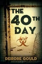 The 40th Day ebook by Deirdre Gould