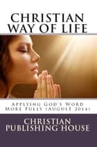 CHRISTIAN WAY OF LIFE Applying God's Word More Fully (August 2014) ebook by Edward D. Andrews