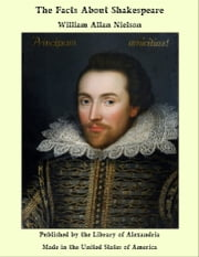 The Facts About Shakespeare ebook by William Allan Nielson