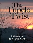The Tupelo Twist ebook by Barry Knight