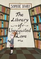The Library of Unrequited Love ebook by Sophie Divry