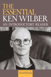 The Essential Ken Wilber ebook by Ken Wilber