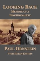 Looking Back: Memoir of a Psychoanalyst ebook by Paul Ornstein, Helen Epstein