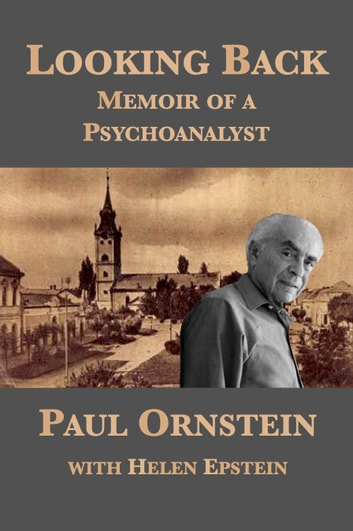 Looking Back: Memoir of a Psychoanalyst ebook by Paul Ornstein,Helen Epstein