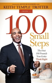 "100 Small Steps - The First 100 Pounds You Gotta Think Right ebook by Keith ""Temple"" Trotter"