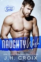 Naughty Wish - Brit Boys Sports Romance ebook by J.H. Croix
