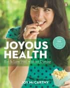 Joyous Health - Eat And Live Well Without Dieting ebook by Joy McCarthy