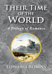 Their Time of the World - A Trilogy of Romance ebook by Edward Robins