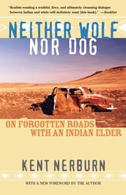 Neither Wolf nor Dog - On Forgotten Roads with an Indian Elder ebook by Kent Nerburn
