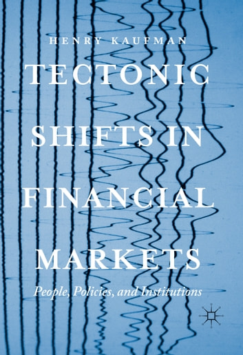 Tectonic Shifts in Financial Markets - People, Policies, and Institutions ebook by Henry Kaufman