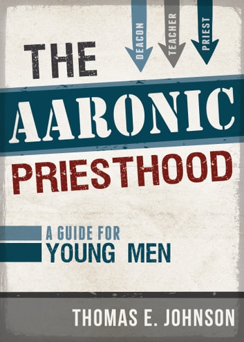 The Aaronic Priesthood - A Guide for Young Men ebook by Thomas Johnson