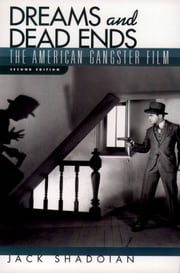 Dreams and Dead Ends - The American Gangster Film ebook by Jack Shadoian
