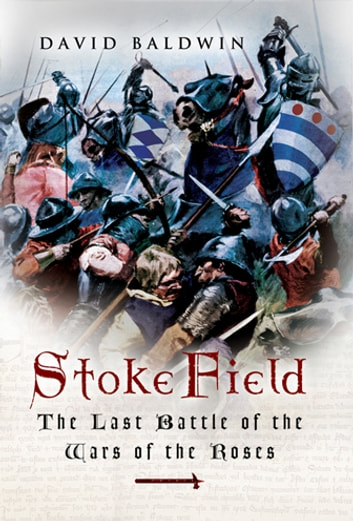 Stoke Field - The Last Battle of the Wars of the Roses eBook by Baldwin, David