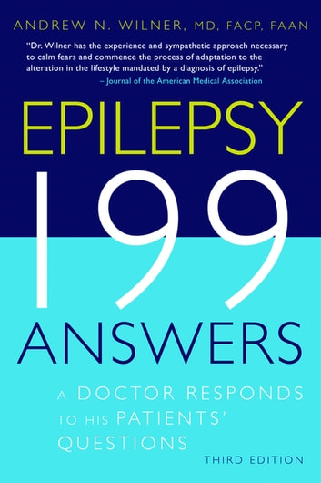 Epilepsy 199 Answers - A Doctor Responds To His Patients Questions ebook by Andrew N. Wilner, MD, FACP, FAAN