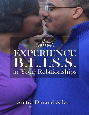 Experience Bliss In Your Relationships ebook by Anitra Durand Allen
