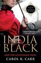 India Black and the Gentleman Thief - A Madam of Espionage Mystery ebook by Carol K. Carr