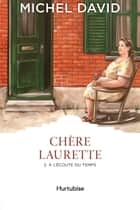 Chère Laurette T2 - À l'écoute du temps ebook by Michel David