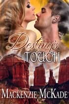 Destiny's Touch ebook by Mackenzie McKade