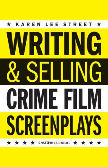 Writing & Selling - Crime Film Screenplays ebook by Karen Lee Street