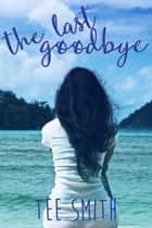 The Last Goodbye ebook by Tee Smith
